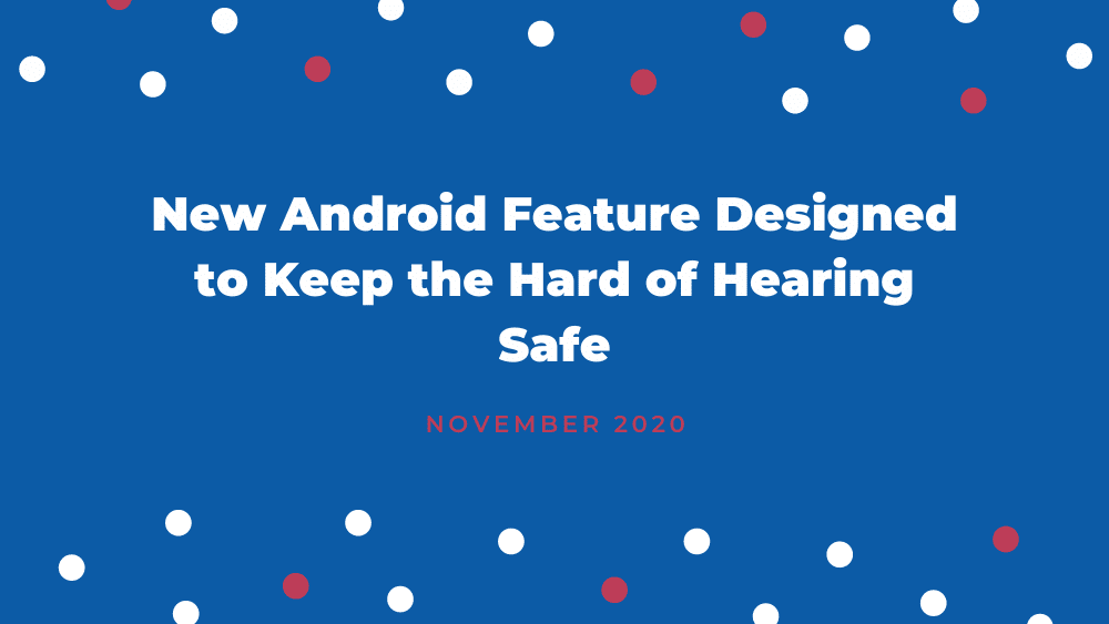 New Android Feature Designed to Keep the Hard of Hearing Safe
