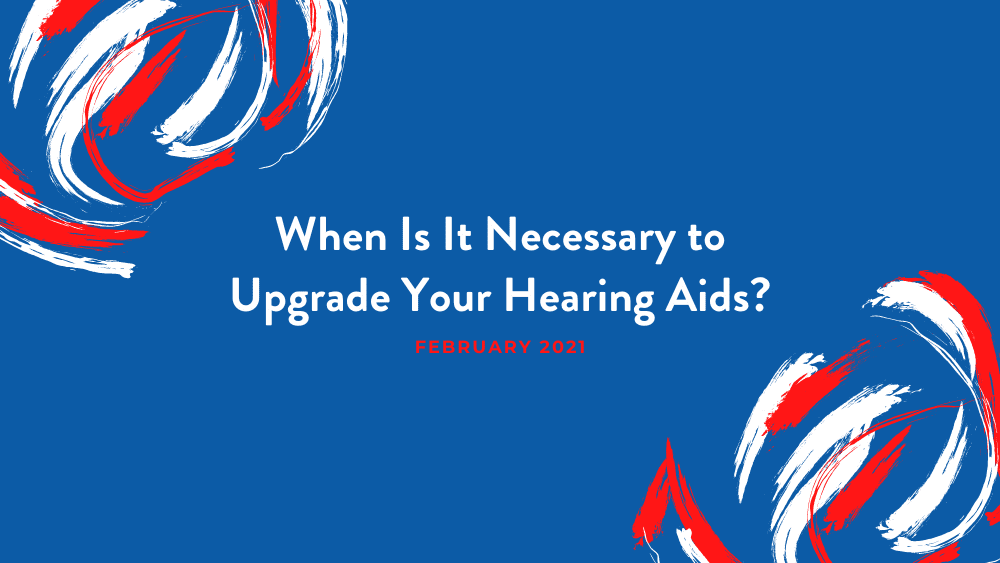 When Is It Necessary to Upgrade Your Hearing Aids?